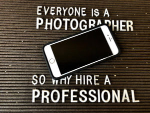 Everyone is a photographer . . . so why hire a professional