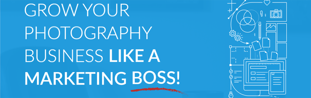 Grow Your Photography Business Like a Marketing Boss!