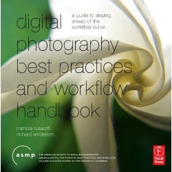 Digital Photography Best Practices and Workflow Handbook by Patricia Russotti and Richard Anderson