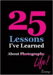 25 Lessons I've Learned about [Photography] Life! (in Color)