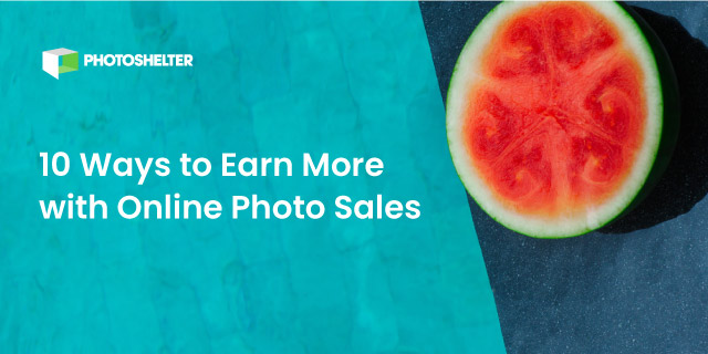 10 Way to Earn More with Online Sales by Photoshelter